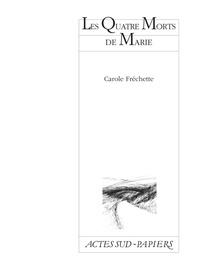Carole Fréchette - Les quatre morts de Marie - [Montréal, Espace la Veillée, 25 février 1998.