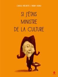 Carole Fréchette et Thierry Dedieu - Si j'étais ministre de la culture.