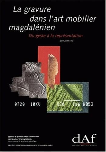 Carole Fritz - La gravure dans l'art mobilier magdalénien, du geste à la représentation - Contribution à l'analyse microscopique.