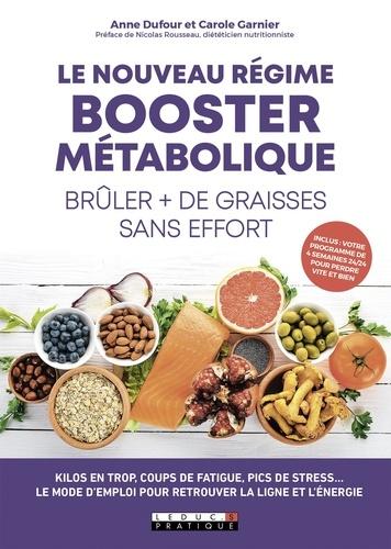 Carole Garnier et Anne Dufour - Le nouveau régime booster métabolique - Brûler plus de graisses sans effort.