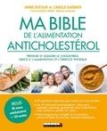 Carole Garnier et Anne Dufour - Ma bible de l'alimentation anticholestérol - Contrôler son cholestrérol grâce à l'alimentation et l'exercice physique.