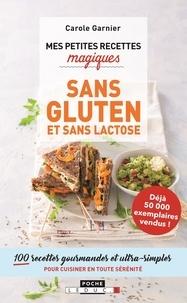 Carole Garnier - Mes petites recettes magiques sans gluten et sans lactose - 100 recettes gourmandes et ultra-simples pour cuisiner en toute sécurité.