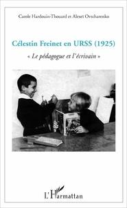Carole Hardouin-Thouard et Alexeï Ovtcharenko - Célestin Freinet en URSS (1925) - Le pédagogue et l'écrivain.