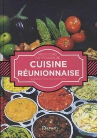Carole Iva et Gilles Nourault - Mon cours particulier de cuisine réunionnaise - 100 recettes pas à pas - 1000 photos.