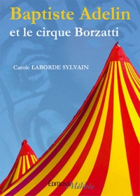 Carole Laborde Sylvain - Baptiste Adelin et le cirque Borzatti.