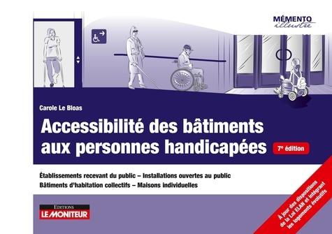 Accessibilité des bâtiments aux personnes handicapées. Etablissements recevant du public - Installations ouvertes au public - Bâtiments d'habitation collectifs - Maisons individuelles 7e édition