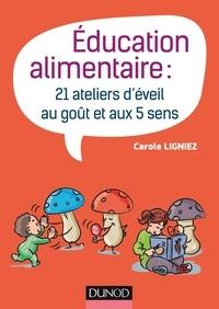 Carole Ligniez - Éducation alimentaire - 21 ateliers d'éveil au goût et aux 5 sens.