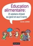Carole Ligniez - Education alimentaire - 20 ateliers d'éveil au goût et aux 5 sens.