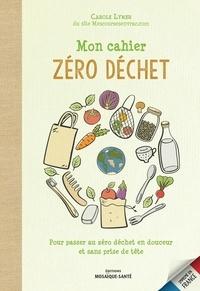 Carole Lymer - Mon cahier zéro déchet - Pour passer au zéro déchet en douceur et sans prise de tête.