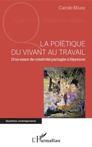 La poïétique du vivant au travail - Dun essor de créativité partagée à lépreuve.pdf