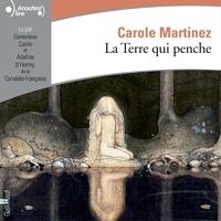 Carole Martinez et Geneviève Casile - La Terre qui penche.