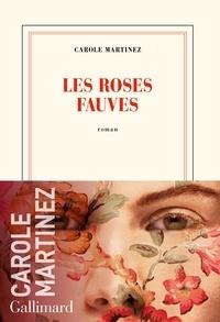 Carole Martinez - Les roses fauves.