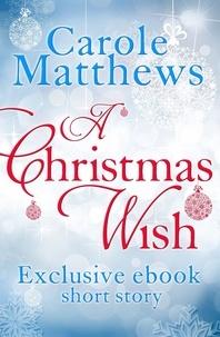 Carole Matthews - A Christmas Wish - A twenty-minute festive read from Carole Matthews.