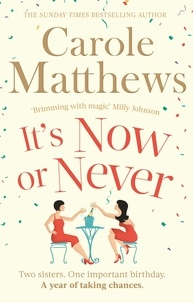 Carole Matthews - It's Now or Never - A feel-good and funny read from the number one Kindle bestseller.