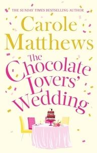 Carole Matthews - The Chocolate Lover's Wedding.