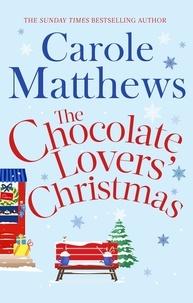 Carole Matthews - The Chocolate Lovers' Christmas.