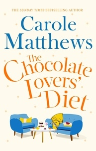 Carole Matthews - The Chocolate Lovers' Diet - the feel-good, romantic, fan-favourite series from the Sunday Times bestseller.