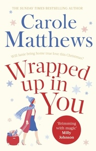 Carole Matthews - Wrapped Up In You - Curl up with this heartwarming festive favourite this Christmas.