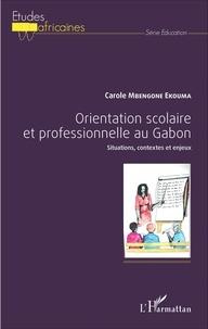 Carole Mbengone Ekouma - Orientation scolaire et professionnelle au Gabon - Situations, contextes et enjeux.