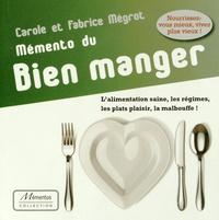 Carole Mégrot et Fabrice Mégrot - Mémento du bien manger - L'alimentation saine, les régimes, les plats plaisir, la malbouffe !.