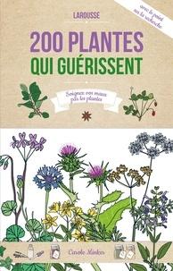 Carole Minker - 200 plantes qui guérissent - Soigner vos maux par les plantes.
