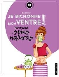 Carole Minker - Je bichonne mon ventre ! - 100 recettes et soins naturels.