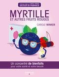 Carole Minker - Myrtille et autres fruits rouges - Un concentré de bienfaits pour votre santé et votre beauté.