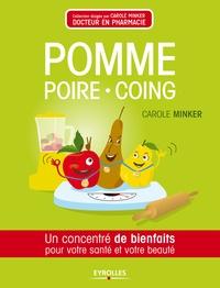 Carole Minker - Pomme, poire, coing - Un concentré de bienfaits pour votre santé et votre beauté.