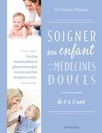 Carole Minker - Soigner son enfant avec les médecines douces - De 0 à 5 ans.
