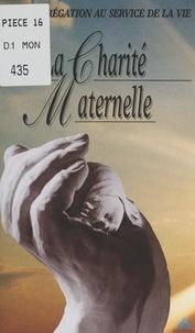 Carole Monmarché et  Collectif - La Charité Maternelle - Une congrégation au service de la vie.