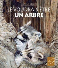 Carole Moore et Camille Bouchard - Je voudrais être un arbre.