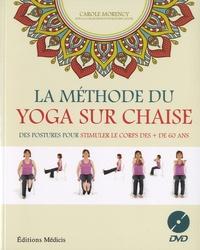 Carole Morency - La méthode du yoga sur chaise - Des postures pour stimuler le corps des + de 60 ans. 1 DVD