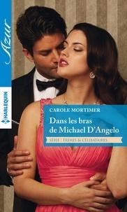Carole Mortimer - Dans les bras de Michael D'Angelo - Série Frères et célibataires.
