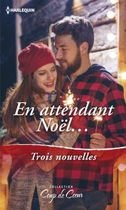 Carole Mortimer et Barbara Wallace - En attendant Noël... - Un Noël en amoureux - Romance sous le gui - Le Noël de Kelley.