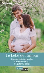 Carole Mortimer et Janice Lynn - Le bébé de l'amour - Une nouvelle inattendue - Ce secret désir... - Un enfant à aimer.