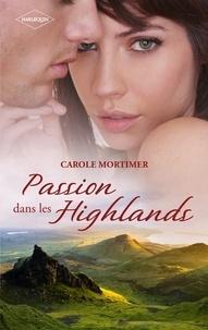 Carole Mortimer - Passion dans les Highlands - La fiancée de Logan McKenzie - Une nuit avec Fergus McCloud -Tentation pour Brice McAllister.