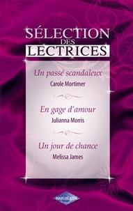 Carole Mortimer et Julianna Morris - Un passé scandaleux - En gage d'amour - Un jour de chance (Harlequin).