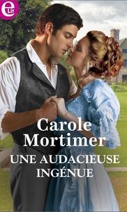 Carole Mortimer - Une audacieuse ingénue.