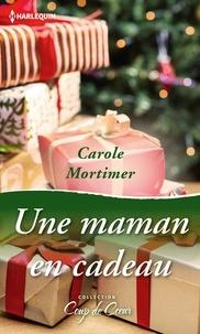 Carole Mortimer - Une maman en cadeau.