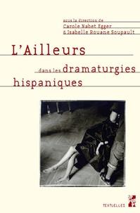 Carole Nabet Egger et Isabelle Rouane Soupault - L'Ailleurs dans les dramaturgies hispaniques.