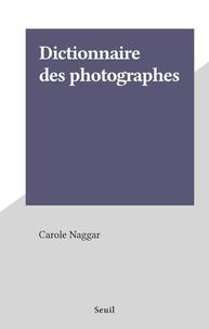 Carole Naggar - Dictionnaire des photographes.