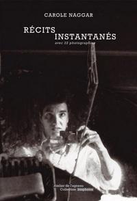 Carole Naggar - Récits instantanés - Avec 22 photographies.