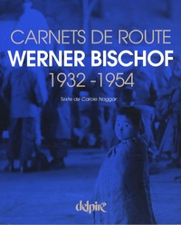 Carole Naggar - Werner Bischof - Carnets de route 1932-1954.