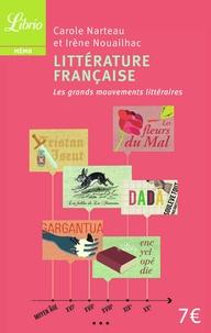 Carole Narteau et Irène Nouailhac - Littérature française - Les grands mouvements littéraires du Moyen-Age au XXe siècle.