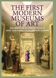 Carole Paul - The First Modern Museums of Art - The Birth of an Institution in 18th and Early 19th Century Europe.