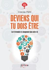 Carole Pétri - Deviens qui tu dois être.