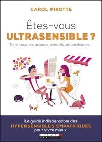 Carole Pirotte - Etes-vous ultrasensible ? - Pour tous les anxieux, émotifs, empathiques.