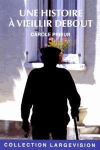 Carole Prieur - Une histoire à vieillir debout.