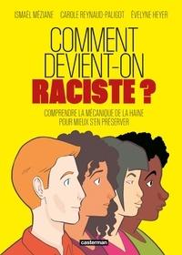 Carole Reynaud-Paligot et Evelyne Heyer - Comment devient-on raciste ? - Comprendre la mécanique de la haine pour mieux s'en préserver.