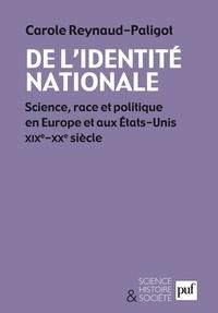 Carole Reynaud Paligot - De l'identité nationale - Science, race et politique en Europe et aux Etats-Unis. XIXe-XXe s..